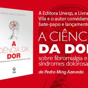 Lançamento do livro A Ciência da Dor: sobre Fibromialgia e outras Síndromes Dolorosas